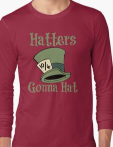 Hatters Gonna Hat Long Sleeve T-Shirt