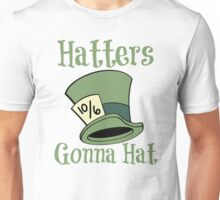 Hatters Gonna Hat Unisex T-Shirt