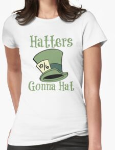 Hatters Gonna Hat Womens Fitted T-Shirt