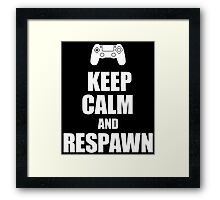 Gamer, Keep calm and... respawn! Framed Print