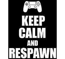 Gamer, Keep calm and... respawn! Photographic Print