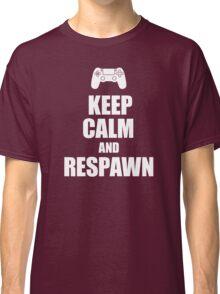Gamer, Keep calm and... respawn! Classic T-Shirt