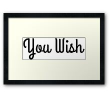 You Wish Framed Print