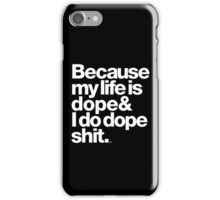Because My Life is Dope - Kanye West Quote iPhone Case/Skin