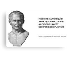 Cicero: Learn History; Grow up Canvas Print