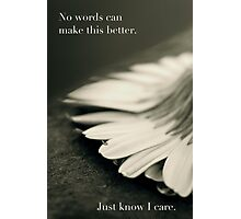 Just Know I Care Photographic Print