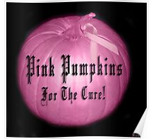 ♂ ♀❤ 。◕‿◕。 ☀ ツ Pink Pumpkins For The Cure!! ♂ ♀❤ 。◕‿◕。 ☀ ツ Poster