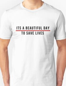 Its A Beautiful Day to Save lives - Black Lettering Unisex T-Shirt
