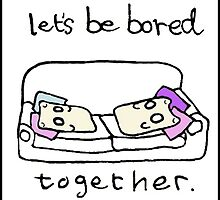 Lets be bored together by DoodleDesigns