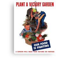 Plant A Victory Garden Our Food Is Fighting -- WW2 Canvas Print