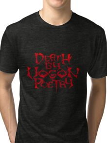 Death By Vogon Poetry Tri-blend T-Shirt