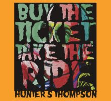 buy the ticket take the ride - hunter s thompson by grant5252