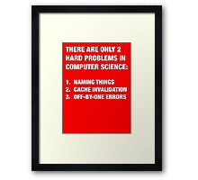 Only 2 hard problems in computer science Framed Print