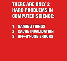 Only 2 hard problems in computer science T-Shirt