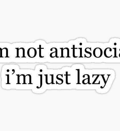 I'm not antisocial, I'm just lazy Sticker