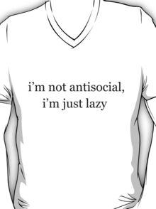 I'm not antisocial, I'm just lazy T-Shirt