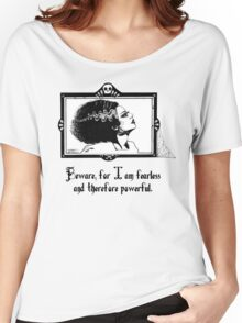 Beware, for I am fearless and therefore powerful. Women's Relaxed Fit T-Shirt