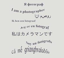 I am a photographer. Multilingual Unisex T-Shirt