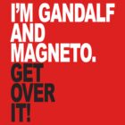I AM GANDALF AND MAGNETO.  by BUB THE ZOMBIE