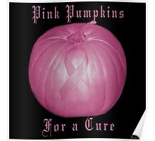 ♂ ♀❤ 。◕‿◕。 ☀ ツ Pink Pumpkins 4 A Cure   ♂ ♀❤ 。◕‿◕。 ☀ ツ Poster