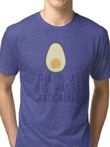 A Big Hass Avocado Tri-blend T-Shirt
