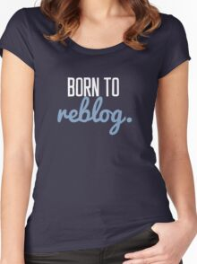 Born to Reblog Women's Fitted Scoop T-Shirt