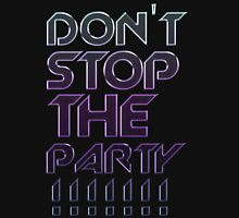 Don't Stop The Party Unisex T-Shirt
