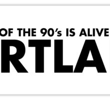 Dream of the 90's is Alive In Portland Sticker