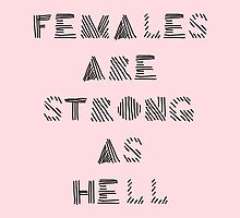 Females Are Strong As Hell by aburgerr
