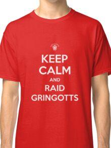 Keep Calm and Raid Gringotts Classic T-Shirt