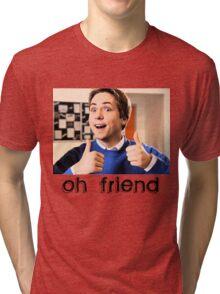 Oh Friend! Tri-blend T-Shirt