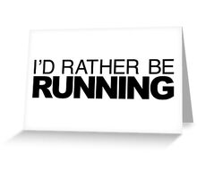 I'd rather be RUNNING Greeting Card