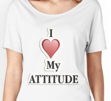 I love my attitude Women's Relaxed Fit T-Shirt