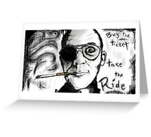 Hunter S. Thompson: Buy the Ticket/Take the Ride; Living Scribbles Greeting Card