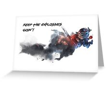 Keep The Explosives Goin'! Greeting Card