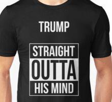 Trump -- Straight Outta His Mind Unisex T-Shirt