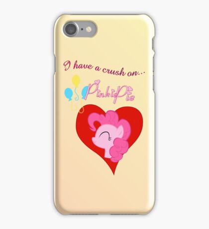 I have a crush on... Pinkie Pie iPhone Case/Skin