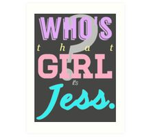 Who's that girl? It's Jess. Art Print