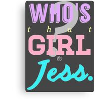 Who's that girl? It's Jess. Canvas Print
