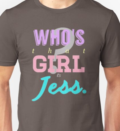 Who's that girl? It's Jess. Unisex T-Shirt