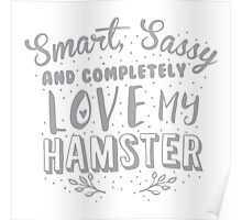 Smart Sassy and completely love my HAMSTER Poster