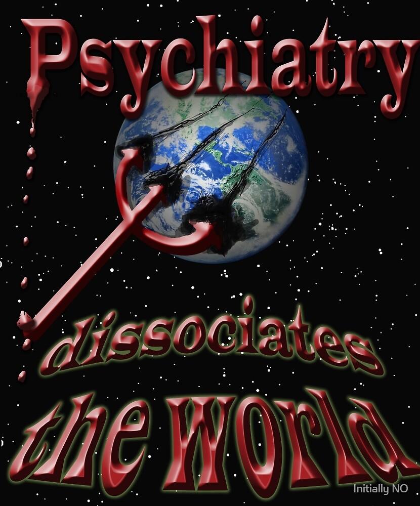 Psychiatry dissociates the world by Initially NO