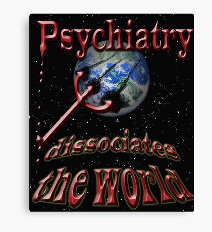 Psychiatry dissociates the world Canvas Print