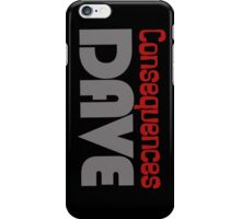 Consequences Dave iPhone Case/Skin