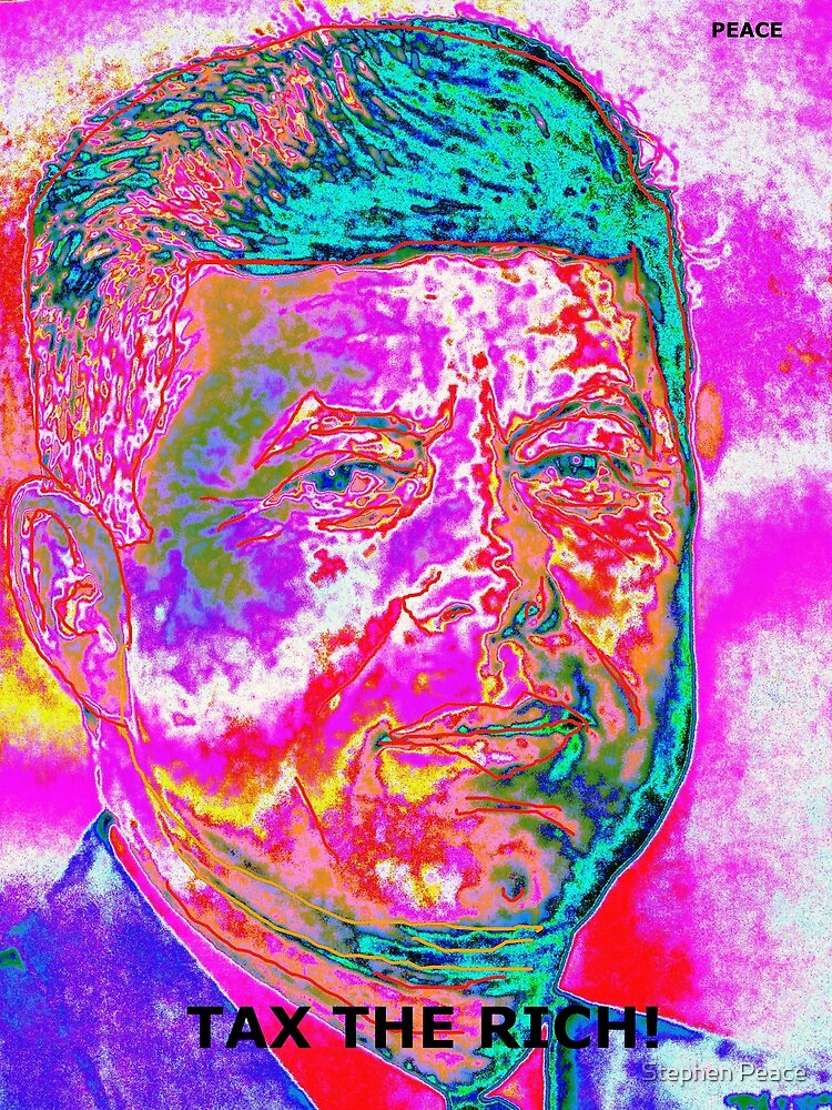 "JFK ""TAX RICH"" by Stephen Peace"