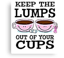KEEP THE LUMPS OUT OF YOUR CUPS Canvas Print