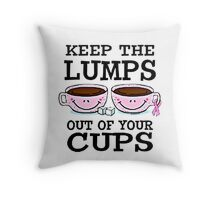 KEEP THE LUMPS OUT OF YOUR CUPS Throw Pillow