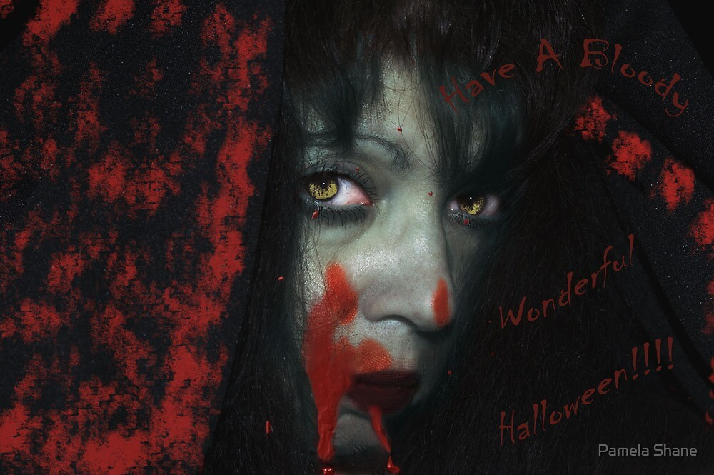 Have A Bloody Wonderful Halloween!!!! by Pamela Shane