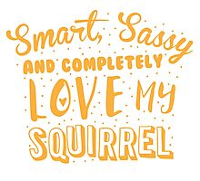 Smart, Sassy and completely love my SQUIRREL Photographic Print