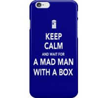 Wait for a mad man with a box iPhone Case/Skin